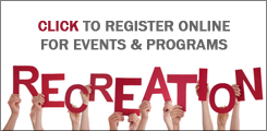 click to register for recreation events & programs online